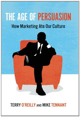 The Age of Persuasion: How Marketing Ate Our Culture (Ate O)