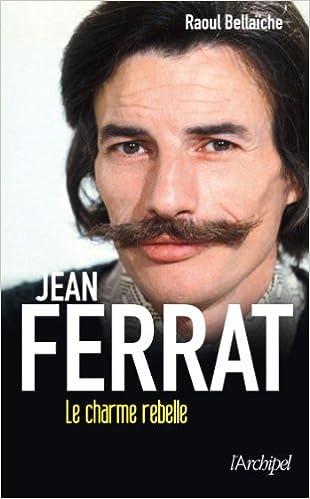 Télécharger en ligne Jean Ferrat, le charme rebelle pdf