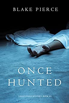 Once Hunted (A Riley Paige Mystery-Book 5) by [Pierce, Blake]