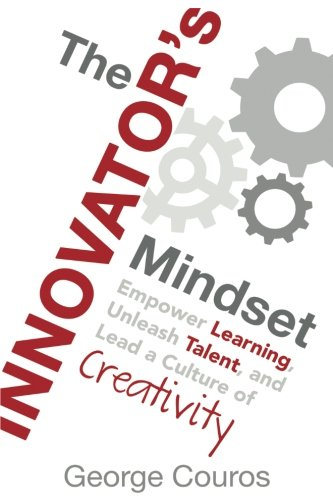 The Innovator's Mindset: Empower Learning, Unleash Talent, and