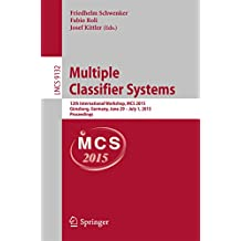 Multiple Classifier Systems: 12th International Workshop, MCS 2015, Günzburg, Germany, June 29 - July 1, 2015, Proceedings (Lecture Notes in Computer Science Book 9132)