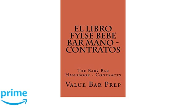 El LIBRO FYLSE BEBE BAR MANO - Contratos: The Baby Bar Handbook - Contracts (Spanish Edition): Value Bar Prep: 9781500440725: Amazon.com: Books