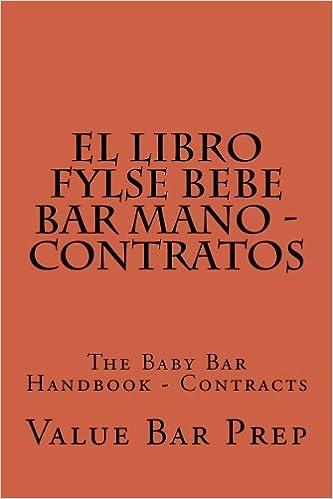 El LIBRO FYLSE BEBE BAR MANO - Contratos: The Baby Bar Handbook - Contracts (Spanish Edition): Value Bar Prep: 9781500440725: Amazon.com: Books