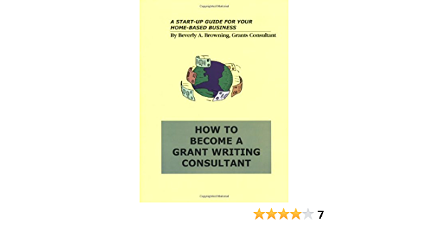 How To Become A Grant Writing Consultant Browning Beverly A 9780967107318 Books Amazon Ca