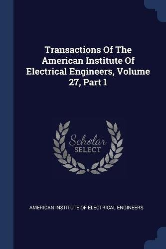 Transactions Of The American Institute Of Electrical Engineers, Volume 27, Part 1 pdf
