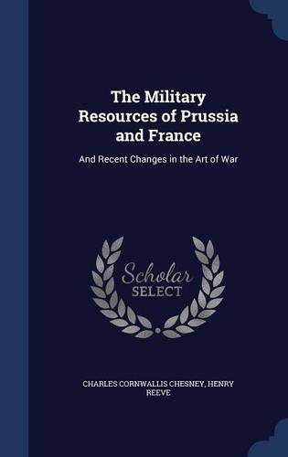 The Military Resources of Prussia and France: And Recent Changes in the Art of War pdf epub