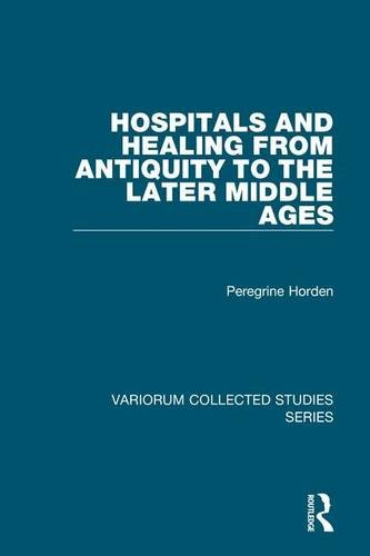 Read Online Hospitals and Healing from Antiquity to the Later Middle Ages (Variorum Collected Studies) pdf epub