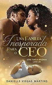 UMA FAMÍLIA INESPERADA PARA O CEO: Série Família Brusman - Livro I