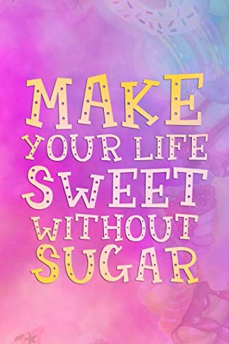 Make Your Life Sweet Without Sugar: Blank Lined Notebook Journal Diary Composition Notepad 120 Pages 6x9 Paperback ( Candy ) Water Color -