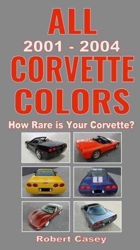 All 2001 - 2004 Corvette Colors: How Rare is Your Corvette? (All Car Colors) (Volume 4)