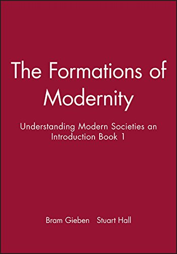The Formations of Modernity: Understanding Modern Societies an Introduction Book 1 (Stuart Hall Modernity An Introduction To Modern Societies)