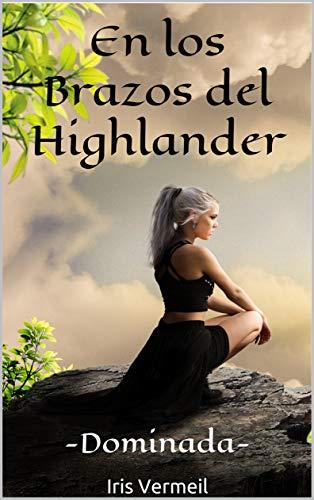 (En los Brazos del Highlander: -Dominada- (Vol.3)  (Spanish Edition))