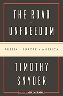 Book Cover: The Road to Unfreedom: Russia, Europe, America
