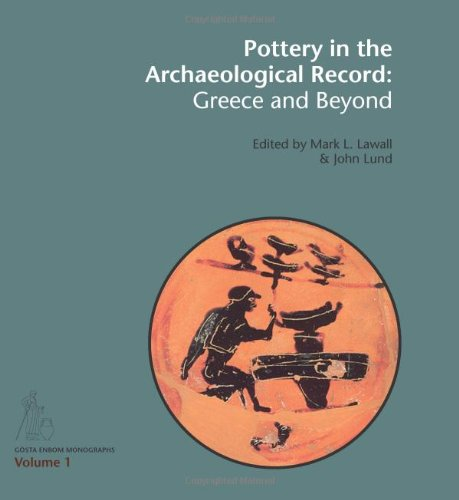 Pottery in the Archaeological Record: Greece and Beyond. Acts on the International Colloquium held at the Danish and Canadian Institutes in Athens, June 20-22, 2008 (Gosta Enbom Monographs)