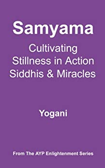 Samyama - Cultivating Stillness in Action, Siddhis and Miracles (AYP Enlightenment Series Book 5) (English Edition) de [Yogani]