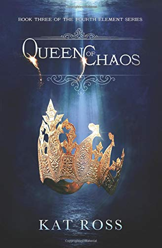 Queen of Chaos (The Fourth Element, Band 3)