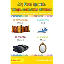 My First Spanish Things Around Me at Home Picture Book with English Translations: Bilingual Early Learning & Easy Teaching Spanish Books for Kids (Teach ... words for Children nº 15) (Spanish Edition)