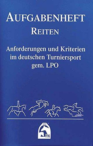 Reiten 2012 (Nationale Aufgaben). Aufgabenheft: Anforderungen und Kriterien im deutschen Turniersport gem. LPO (Regelwerke)