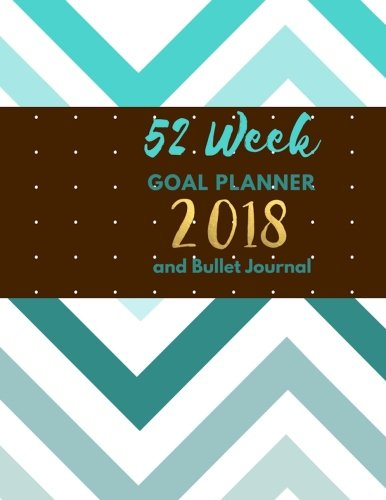 52 Week Goal Planner and Bullet Journal; 2018: Teal/Chocolate