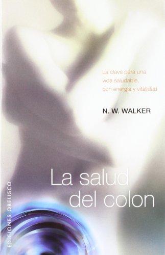 LA SALUD DEL COLON (Coleccion Salud y Vida Natural) (Spanish Edition) [N.W. WALKER] (Tapa Blanda)