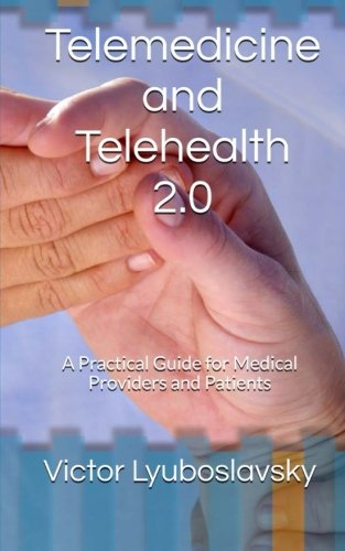 Telemedicine And Telehealth 2 0  A Practical Guide For Medical Providers And Patients
