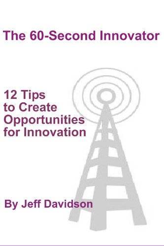 12 Tips to Create Opportunities For Innovation (The 60-Second Innovator)