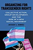 "Anthony Nownes, ""Organizing for Transgender Rights: Collective Action, Group Development, and the Rise of a New Social Movement"" (SUNY Press, 2019)"