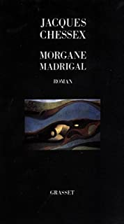 Morgane madrigal : roman, Chessex, Jacques (1934-2009)