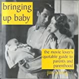 Bringing Up Baby: The Movie Lover's Guide To Parents and Parenthood