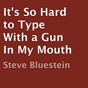 It's So Hard to Type with a Gun in My Mouth Audiobook