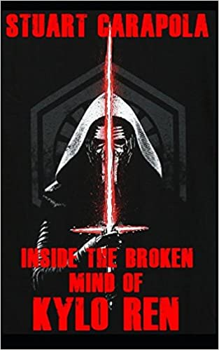 398289969e0 Inside The Broken Mind Of Kylo Ren (Star Wars Wavelength)  Stuart Carapola   9781973422310  Amazon.com  Books