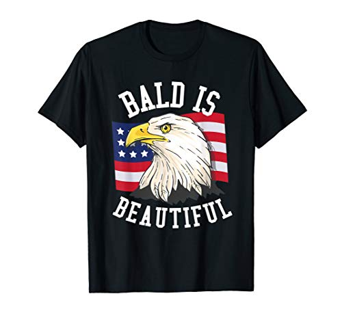 Bald is beautiful Shirt - Bald Eagle Patriotic American T-Shirt