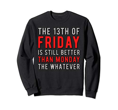 13th Friday Better Than Monday Funny Superstitious Meme Sweatshirt
