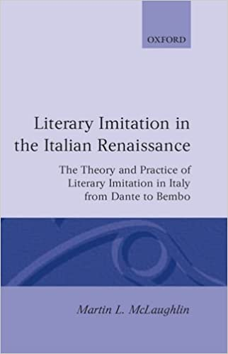 Literary Imitation in the Italian Renaissance: The Theory and Practice of Literary Imitation in Italy from Dante to Bembo (Oxford Modern Languages and Literature Monographs)