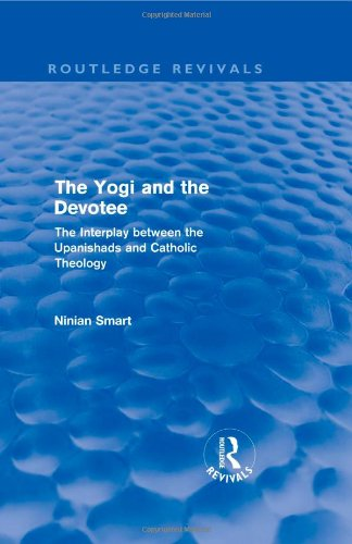 The Yogi and the Devotee (Routledge Revivals): The Interplay Between the Upanishads and Catholic Theology