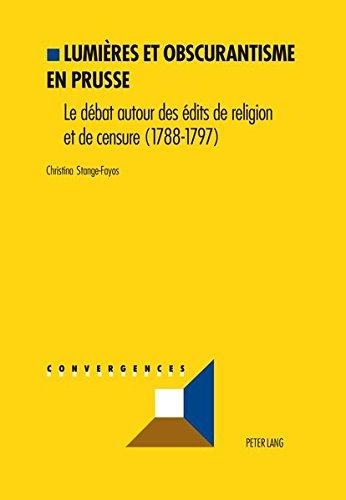 Lumières et obscurantisme en Prusse: Le débat sur les édits de religion et de censure (1788-1797) (Convergences) (French Edition)