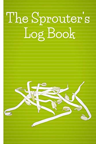(The Sprouter's Log Book: Record your sprouted grains, seeds, beans and nut experience with this sprouting journal. The ideal gift for sprouters and sprouting fans.)