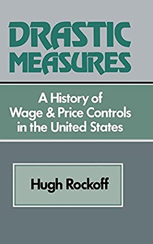 Drastic Measures: A History of Wage and Price Controls in the United States (Studies in Economic History and Policy: USA in the Twentieth - Control Measures