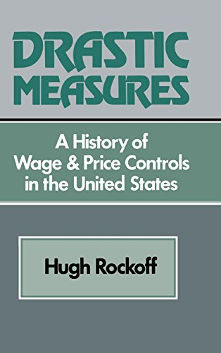 Drastic Measures: A History of Wage and Price Controls in the United States (Studies in Economic History and Policy: USA in the Twentieth Century)