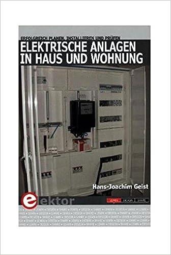 Elektrische Anlagen In Haus Und Wohnung: Erfolgreich Planen, Installieren  Und Prüfen: Amazon.de: Hans J Geist: Bücher