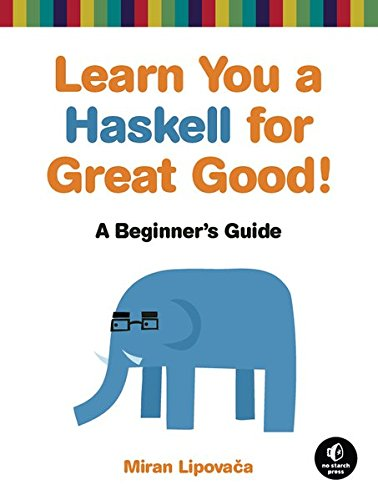 Learn You a Haskell for Great Good!: A Beginner's Guide: Miran Lipovaca: 9781593272838: Amazon.com: Books