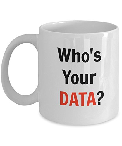 (Who is Your Data Funny Data Quote - Coffee Mug | Tea Cup For Data Lovers Men, Women, Kids and all (11oz))