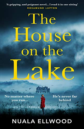 The House on the Lake: Read the new spellbinding thriller from the bestselling author of Day of the Accident by [Ellwood, Nuala]