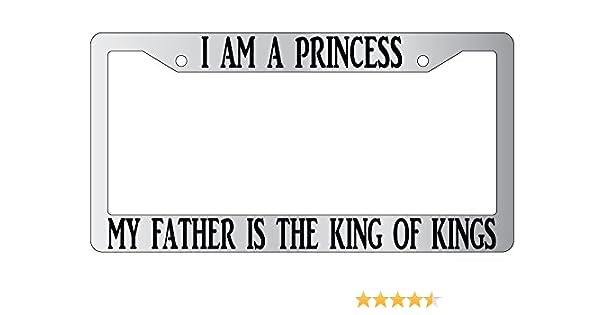 amazoncom i am a princess my father is the king of kings high quality chrome plastic license plate frame christian automotive