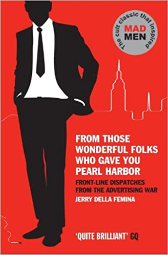 Pdf of books free download From Those Wonderful Folks Who Gave You Pearl Harbor: Front-Line Dispatches from the Advertising War PDF by Jerry Della Femina