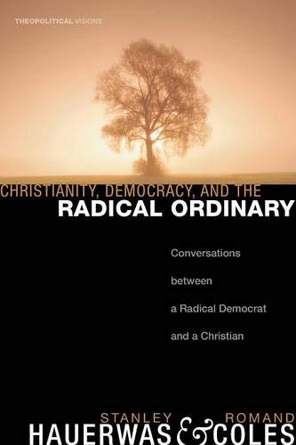 Christianity, Democracy, and the Radical Ordinary: Conversations Between a Radical Democrat and a Christian (Theopolitic