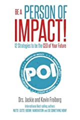 Be A Person of Impact: 12 Strategies to be the CEO of Your Future