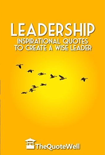 Leadership: Inspirational Quotes to Create a Wise Leader