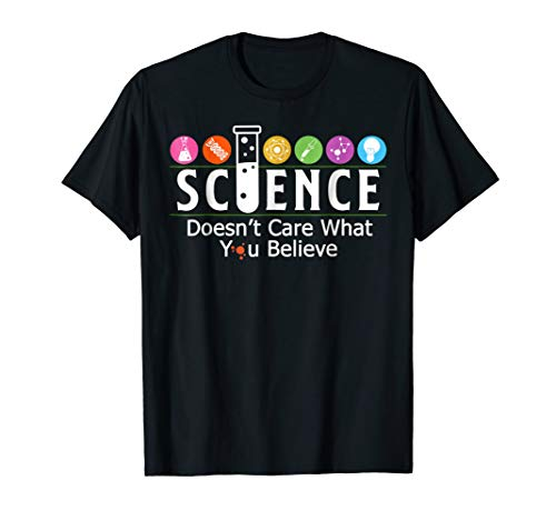 Science Doesn't Care What You Believe Tshirt Scientist Gifts