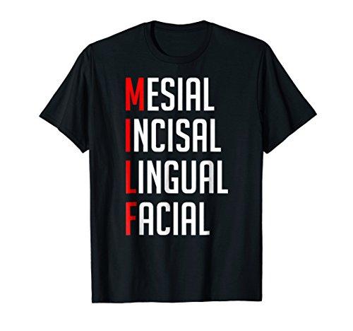 MILF Mesial Incisal Lingual Facial Funny Dental Shirt